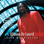 Wanna Be Loved by Glen Washington