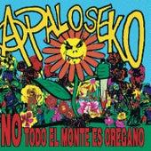 No Todo El Monte Es Oregano by A Palo Seko