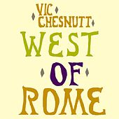West of Rome by Vic Chesnutt