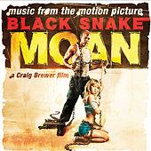 Black Snake Moan: Original Motion Picture Soundtrack by Black Snake Moan: Original Motion Picture Soundtrack