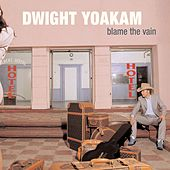Blame the Vain by Dwight Yoakam