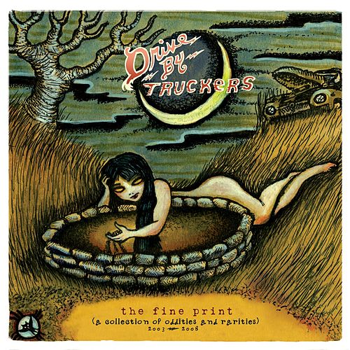 The Fine Print [A Collection Of Oddities And Rarities 2003-2008] by Drive-By Truckers