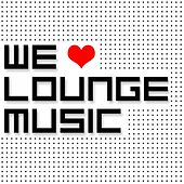 We Love Lounge Music by Various Artists
