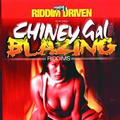 Riddim Driven: Chiney Gal and Blazing by Various Artists