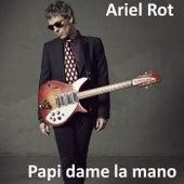 Papi dame la mano by Ariel Rot