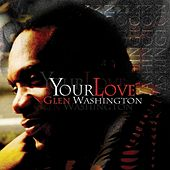 Your Love by Glen Washington
