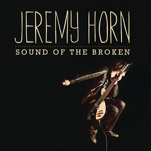 Sound Of The Broken by Jeremy Horn