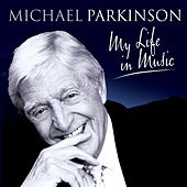 Various -  Michael Parkinson: My Life In Music von Various Artists