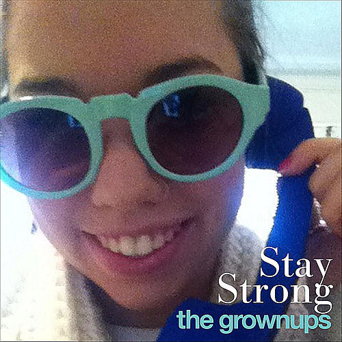 Stay Strong by The Grown-ups