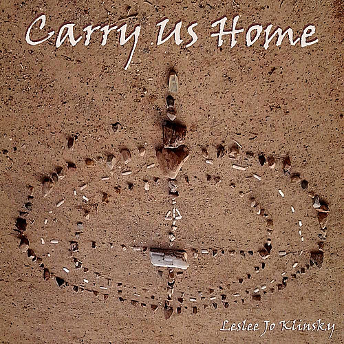 Carry Us Home by Leslee Jo Klinsky