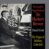The Complete Organ Works of Sir Herbert Brewer / The Organ of Salisbury Cathedral by Daniel Cook