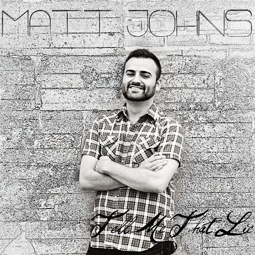 Tell Me That Lie - Single by Matt Johns