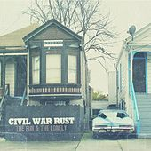 The Fun & The Lonely by Civil War Rust