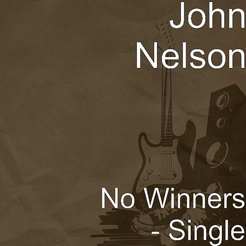 No Winners - Single by John Nelson