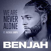 We Are Never Alone by BenJah