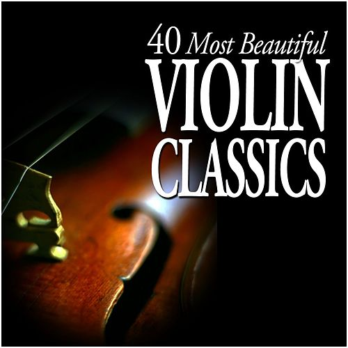 40 Most Beautiful Violin Classics by Various Artists