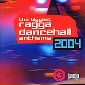 Biggest Ragga Dancehall Anthems 2004 by Various Artists