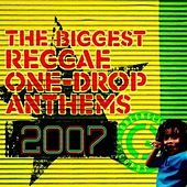 The Biggest Reggae One Drop Anthems 2007 by Various Artists