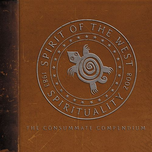 Spirituality 1983-2008: The Consummate Compendium by Spirit of the West