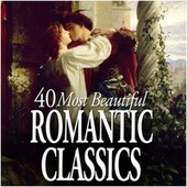 40 Most Beautiful Romantic Classics by Various Artists