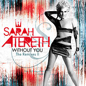 Without You (The Remixes II) by Sarah Atereth