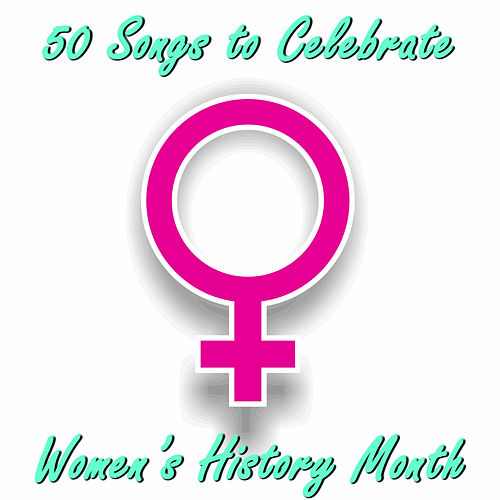 50 Songs to Celebrate Women's History Month by Various Artists
