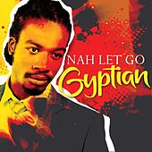 Nah Let Go by Gyptian
