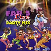 Fab 5 Live: The Ultimate Vintage Jamaican Party Mix Part 2 by Fab 5