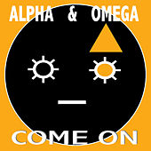 Come On by Alpha & Omega