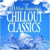 40 Most Beautiful Chilled Classics von Various Artists