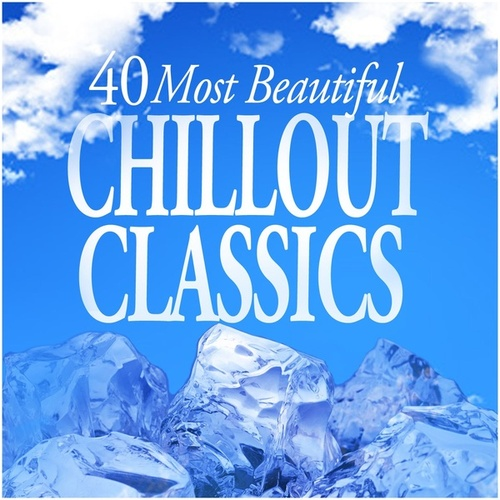 40 Most Beautiful Chilled Classics by Various Artists