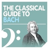 The Classical Guide to Bach by Various Artists