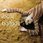 Vocal Jazz Ballads 2012 by Various Artists