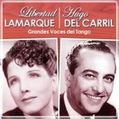 Libertad Lamarque. Hugo del Carril. Grandes Voces del Tango by Various Artists