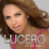 No Me Dejes Ir - Single by Lucero