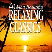 40 Most Beautiful Relaxing Classics by Various Artists