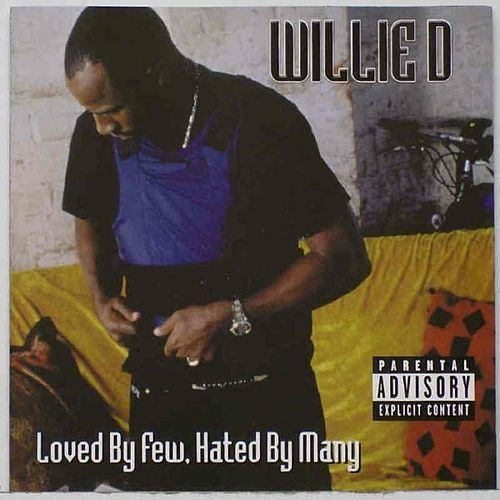 Loved By Few, Hated By Many by Willie D