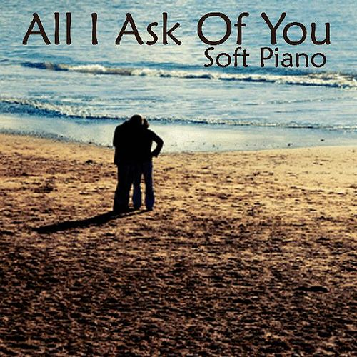 Soft Piano Music - All I Ask Of You by Soft Piano Music