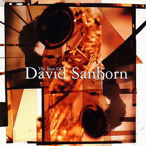 The Best Of David Sanborn by David Sanborn