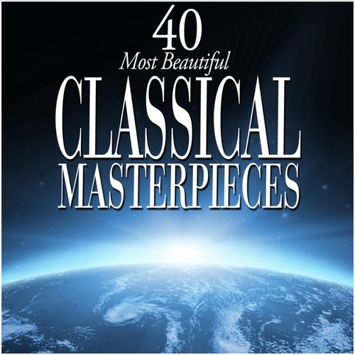 40 Most Beautiful Classical Masterpieces by Various Artists