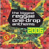 The Biggest Reggae One Drop Anthems 2006 by Various Artists