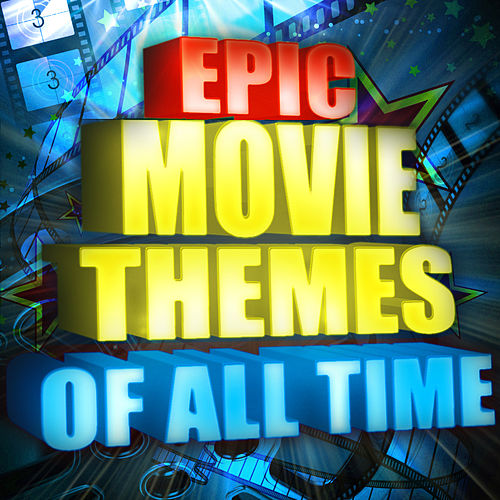 Epic Movie Themes of All Time by Various Artists