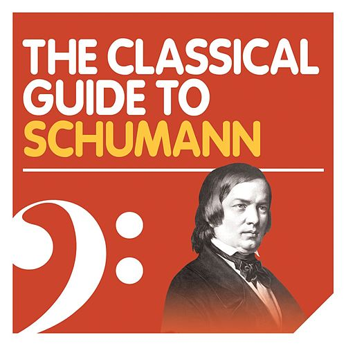 The Classical Guide to Schumann by Various Artists
