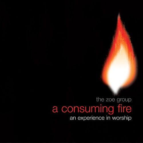 A Consuming Fire by The ZOE Group