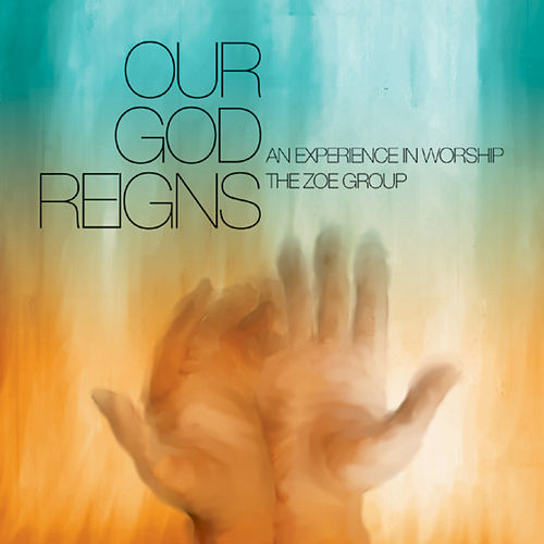 Our God Reigns by The ZOE Group