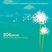 When The Music Fades by The ZOE Group