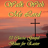 Walk With Me Lord: 30 Classic Gospel Blues for Easter by Various Artists