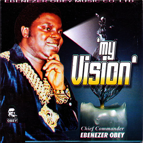 My Vision by Ebenezer Obey