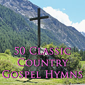 50 Classic Country Gospel Hymns by Various Artists