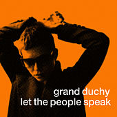 Let The People Speak by Grand Duchy